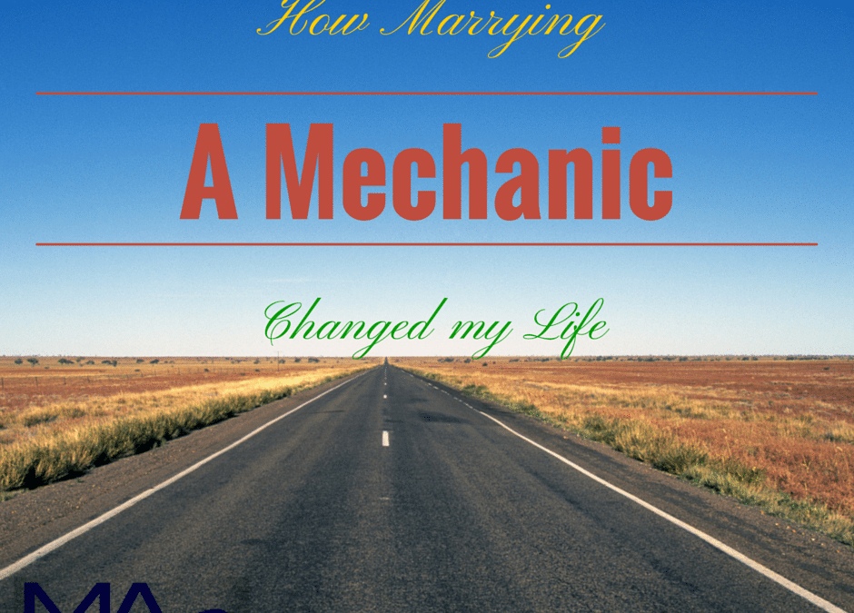 How Marrying A Mechanic Changed My Life