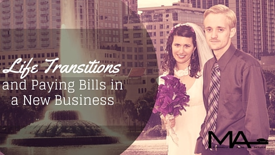 Life Transitions and Paying Bills in a New Business